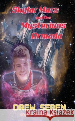 Skylar Mars and the Mysterious Armada Drew Seren Cat Lauria 9781945632273