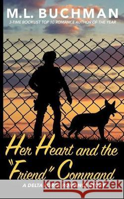 Her Heart and the Friend Command M. L. Buchman 9781945740329