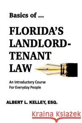 Basics of ... Florida's Landlord-Tenant Law Albert L. Kelley 9781945772108