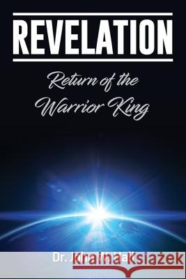 Revelation: Return of the Warrior King John W. Hall 9781945774423