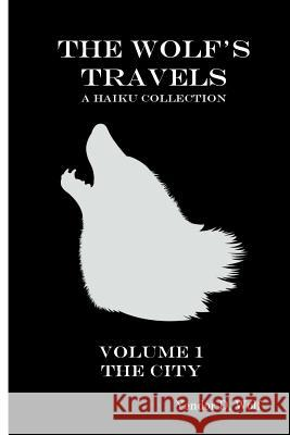 The Wolf's Travels: Volume 1: The City Yendor D. Wolf 9781945777035