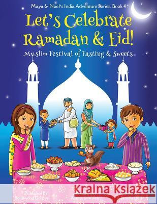Let's Celebrate Ramadan & Eid! (Muslim Festival of Fasting & Sweets) (Maya & Neel's India Adventure Series, Book 4) Ajanta Chakraborty Vivek Kumar Janelle Diller 9781945792106