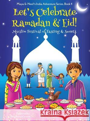 Let's Celebrate Ramadan & Eid! (Muslim Festival of Fasting & Sweets) (Maya & Neel's India Adventure Series, Book 4) Ajanta Chakraborty Vivek Kumar Janelle Diller 9781945792113
