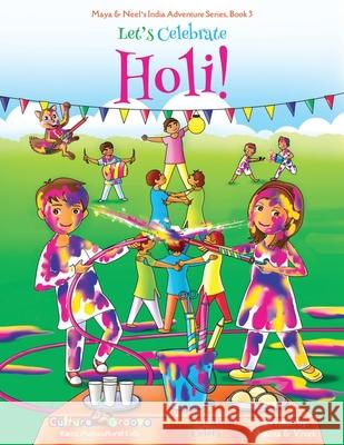 Let's Celebrate Holi! (Maya & Neel's India Adventure Series, Book 3) Ajanta Chakraborty Vivek Kumar Janelle Diller 9781945792168