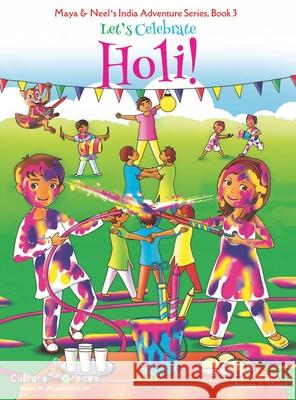 Let's Celebrate Holi! (Maya & Neel's India Adventure Series, Book 3) Ajanta Chakraborty Vivek Kumar Janelle Diller 9781945792175