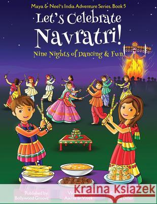 Let's Celebrate Navratri! (Nine Nights of Dancing & Fun) (Maya & Neel's India Adventure Series, Book 5) Ajanta Chakraborty Vivek Kumar Janelle Diller 9781945792328