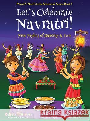 Let's Celebrate Navratri! (Nine Nights of Dancing & Fun) (Maya & Neel's India Adventure Series, Book 5) Ajanta Chakraborty Vivek Kumar Janelle Diller 9781945792335