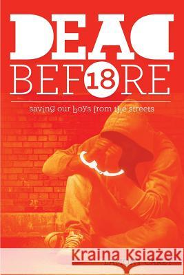 Dead Before 18: Saving Our Boys from the Streets Lamont Carey Melanee Woodard J. P. Lago 9781945806001
