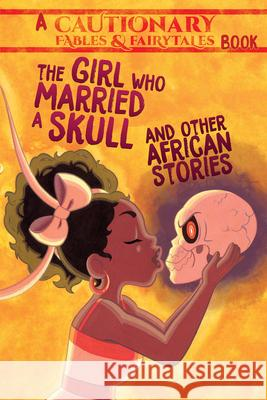 The Girl Who Married a Skull: And Other African Stories Kel McDonald Kate Ashwin Mary Cagle 9781945820243