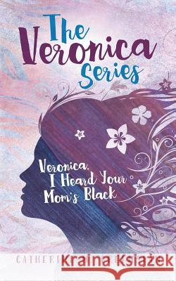 Veronica, I Heard Your Mom's Black Catherine M. Greenspan Elizabeth Ann Atkins 9781945875007