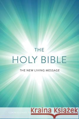 The New Living Message: Compassionate Scripture for the Modern World Evenpath Press 9781945905001