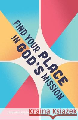 Find Your Place in God's Mission Jeremiah Gibbs 9781945935756