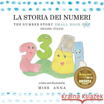 The Number Story 1 La Storia Dei Numeri: Small Book One English-Italian Anna Miss Dora Famularo 9781945977152
