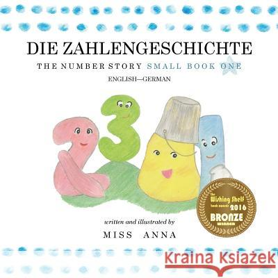 The Number Story 1 Die Zahlengeschichte: Small Book One English-German Anna Miss 9781945977183