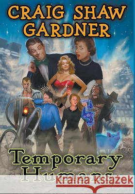 Temporary Humans Craig Shaw Gardner 9781946025289 Crossroad Press