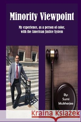 Minority Viewpoint: My Experience - As a Person of Color - With the American Justice System Sumi Mukherjee 9781946072757