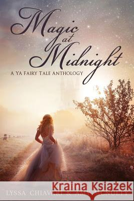 Magic at Midnight: A YA Fairytale Anthology Lyssa Chiavari Amy McNulty 9781946202796