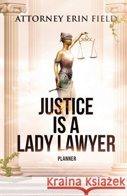 Justice Is a Lady Lawyer: Planner Erin Field 9781946203380