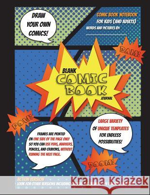 Blank Comic Book for Kids: Draw Your Own Comics, Action Version Comic Notebook: Possibly One of the Best Blank Comic Book Journal Notebooks for K Maria Castro 9781946322180