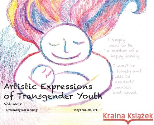 Artistic Expressions of Transgender Youth: Volume 2 Tony Ferraiolo 9781946384911
