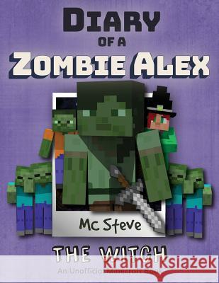 Diary of a Minecraft Zombie Alex: Book 1 - The Witch MC Steve 9781946525307