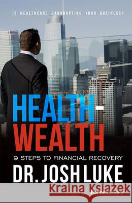 Health - Wealth: 9 Steps to Financial Recovery Josh Luke 9781946633101