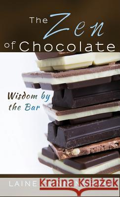 The Zen of Chocolate: Wisdom by the Bar Laine Cunningham Angel Leya 9781946732002
