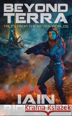 Beyond Terra: Tales from the Seven Worlds Iain Richmond James E. Grant Tricia Callahan 9781946807045