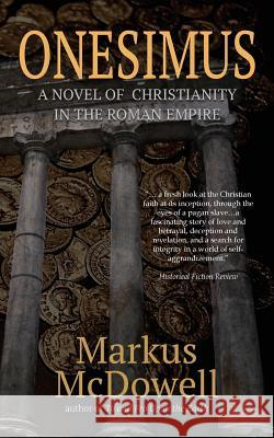 Onesimus: A Novel of Christianity in the Roman Empire Markus McDowell 9781946849229