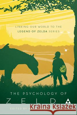 The Psychology of Zelda: Linking Our World to the Legend of Zelda Series  9781946885340