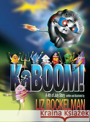 Kaboom!: A 4th of July Story Liz Bockelman 9781946924001