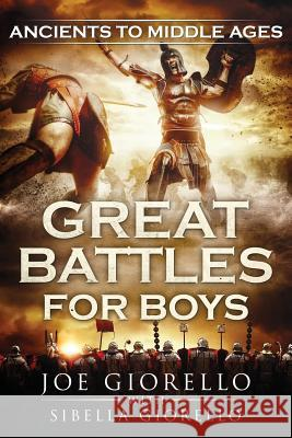 Great Battles for Boys: Ancients to Middle Ages Joe Giorello 9781947076075 Wheelhouse Publishing