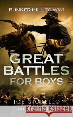 Great Battles for Boys: Bunker Hill to Wwi Joe Giorello 9781947076105 Rolling Wheelhouse Publishing