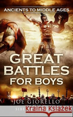 Great Battles for Boys: Ancients to Middle Ages Joe Giorello 9781947076129 Rolling Wheelhouse Publishing