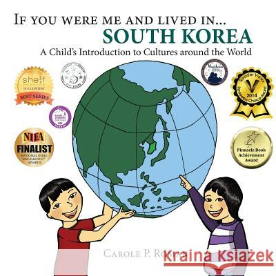 If You Were Me and Lived In... South Korea: A Child's Introduction to Cultures Around the World Carole P. Roman Kelsea Wierenga 9781947118294 Chelshire, Inc.