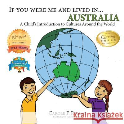 If You Were Me and Lived In... Australia: A Child's Introduction to Cultures Around the World Carole P. Roman Kelsea Wierenga 9781947118348 Chelshire, Inc.