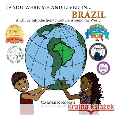 If You Were Me and Lived In... Brazil: A Child's Introduction to Cultures Around the World Carole P. Roman Kelsea Wierenga 9781947118454