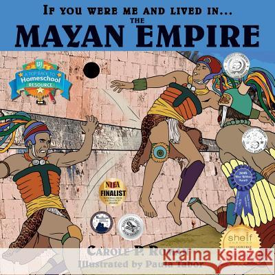 If You Were Me and Lived In... the Mayan Empire: An Introduction to Civilizations Throughout Time Carole P. Roman Paula Tabor 9781947118522