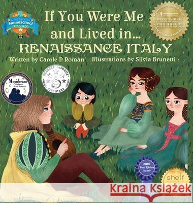 If You Were Me and Lived In... Renaissance Italy: An Introduction to Civilizations Throughout Time Carole P. Roman Silvia Brunetti 9781947118904