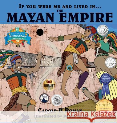 If You Were Me and Lived In....the Mayan Empire: An Introduction to Civilizations Throughout Time Carole P. Roman Paula Tabor 9781947118935