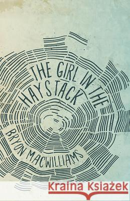The Girl in the Haystack Bryon Macwilliams 9781947175099
