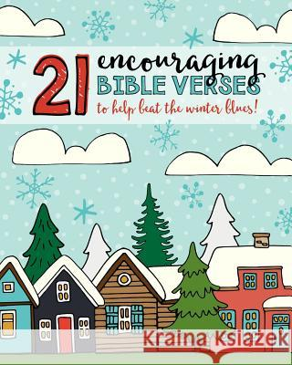21 Encouraging Bible Verses to Help Beat the Winter Blues! Shalana Frisby   9781947209930