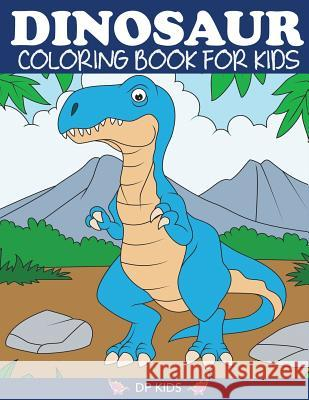 Dinosaur Coloring Book for Kids: Fantastic Dinosaur Coloring Book for Boys, Girls, Toddlers, Preschoolers, Kids 3-8, 6-8 Dp Kids 9781947243477
