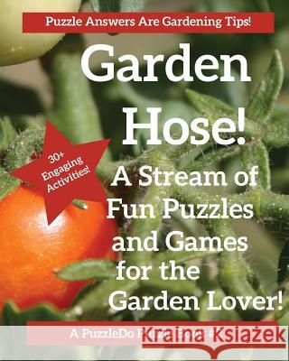 The Garden Hose: Puzzles, Games and Coloring Pages for the Gardener Puzzledo Com 9781947408913