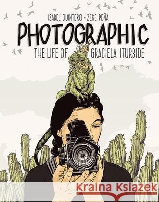 Photographic: The Life of Graciela Iturbide Isabel Quintero Zeke Pena 9781947440005