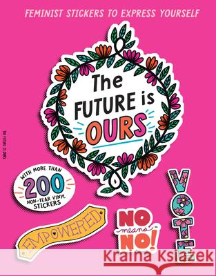The Future Is Ours: Feminist Stickers to Express Yourself Duopress Labs                            Chelsea O'Mara Erica D 9781947458543