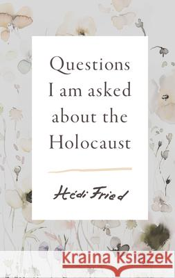 Questions I Am Asked about the Holocaust  9781947534599