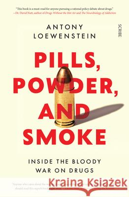 Pills, Powder, and Smoke: Inside the Never-Ending, Bloody War on Drugs  9781947534940