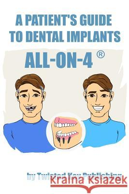 A Patient's Guide to Dental Implants: All-On-4 Twisted Key Publishing 9781947744073