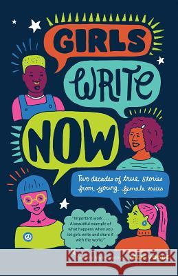 Girls Write Now: Two Decades of True Stories from Young Female Voices Girls Write Now 9781947793057